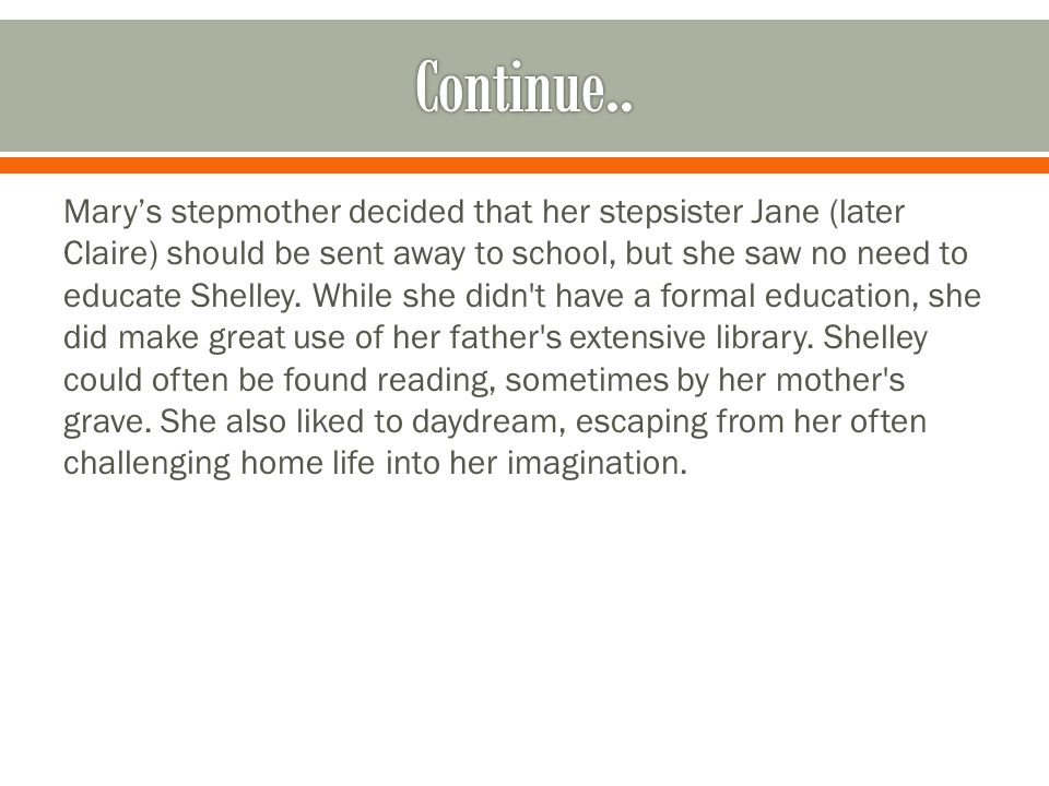 Mary's stepmother decided that her stepsister Jane (later Claire) should be sent away to school, but she saw no need to educate Shelley.