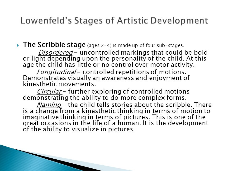  The Scribble stage (ages 2-4) is made up of four sub-stages.