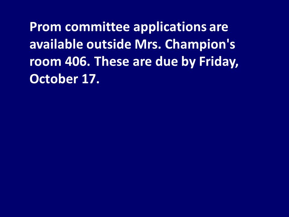 Prom committee applications are available outside Mrs.