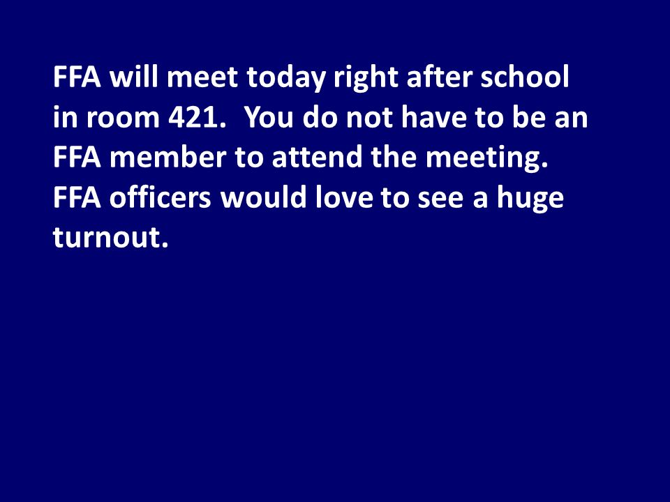 FFA will meet today right after school in room 421.