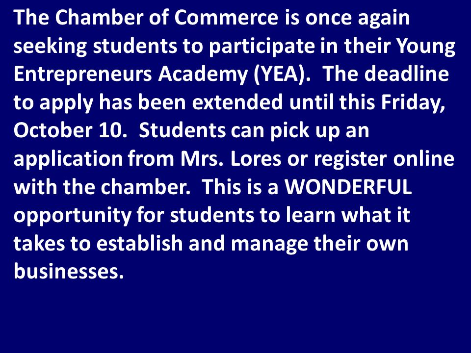 The Chamber of Commerce is once again seeking students to participate in their Young Entrepreneurs Academy (YEA).