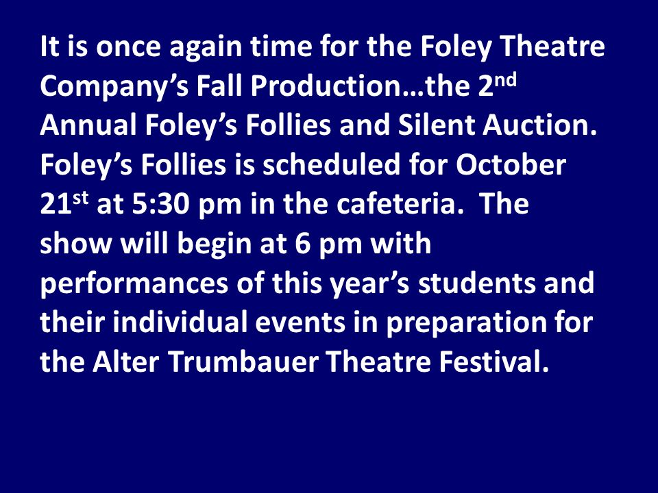It is once again time for the Foley Theatre Company's Fall Production…the 2 nd Annual Foley's Follies and Silent Auction.
