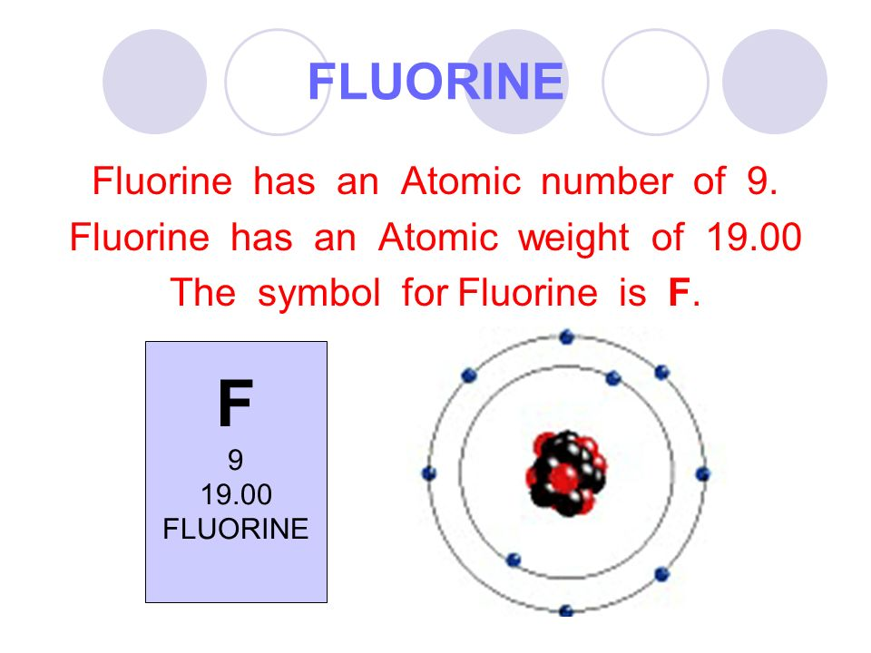 FLUORINE Fluorine has an Atomic number of 9.