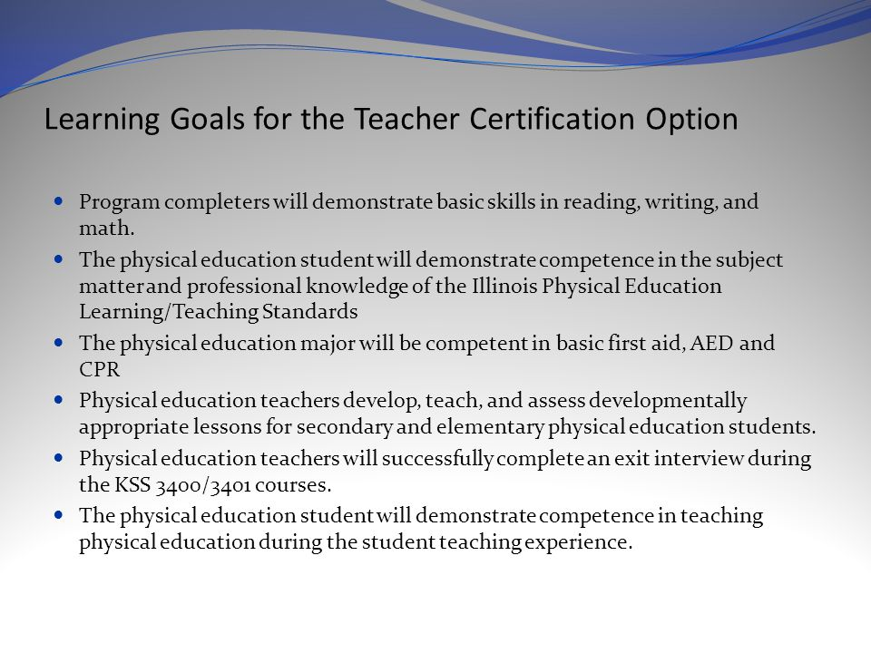 Learning Goals for the Teacher Certification Option Program completers will demonstrate basic skills in reading, writing, and math.
