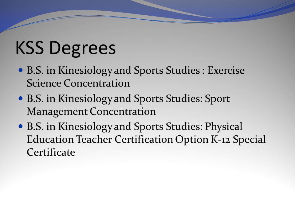 KSS Degrees B.S. in Kinesiology and Sports Studies : Exercise Science Concentration B.S.