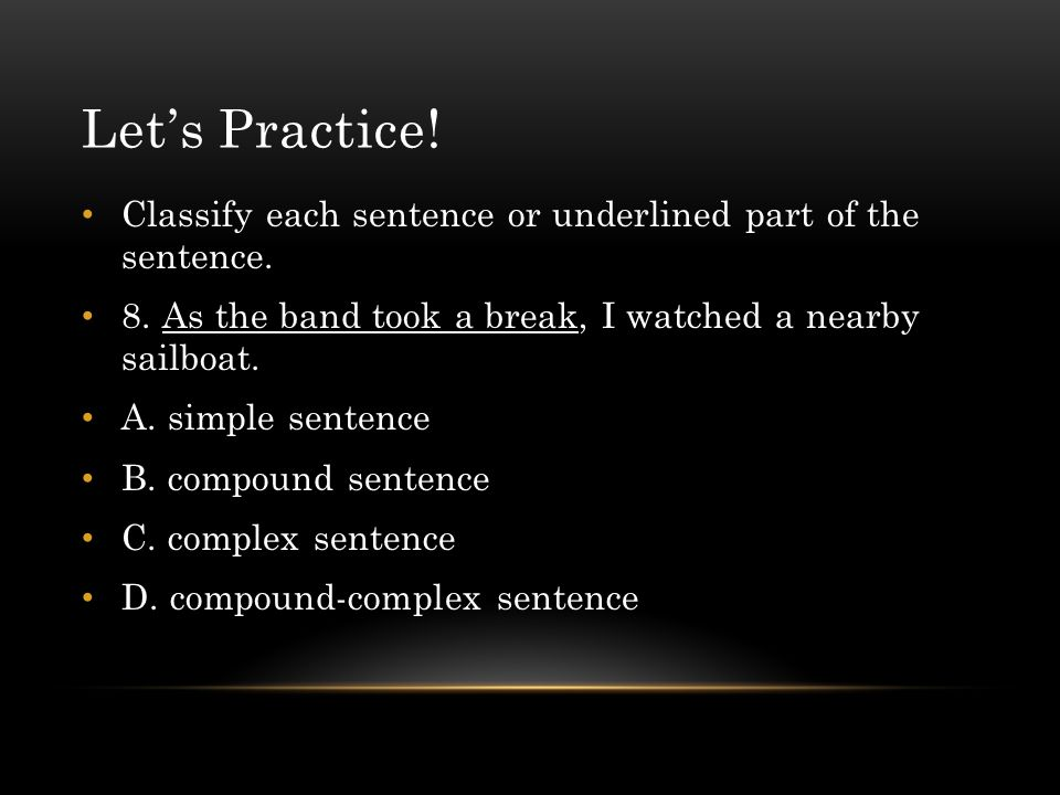 Let's Practice. Classify each sentence or underlined part of the sentence.