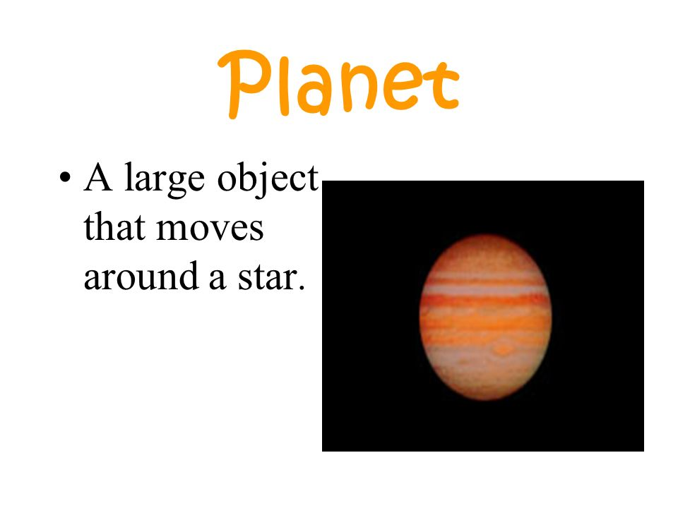 Planet A large object that moves around a star.