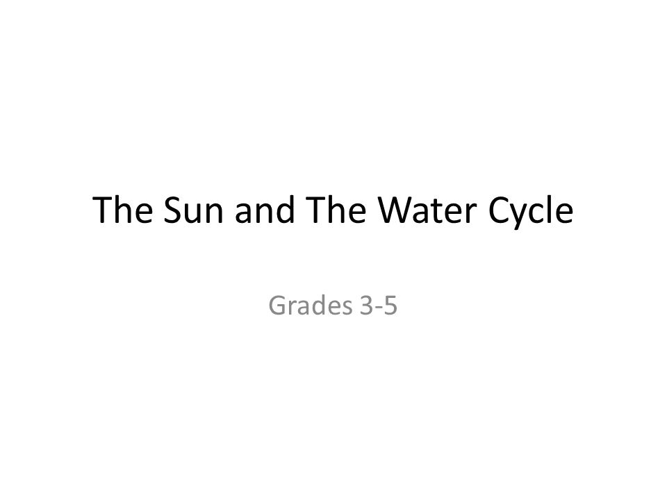 The Sun and The Water Cycle Grades 3-5