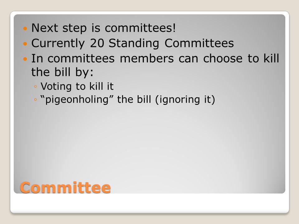 Committee Next step is committees.