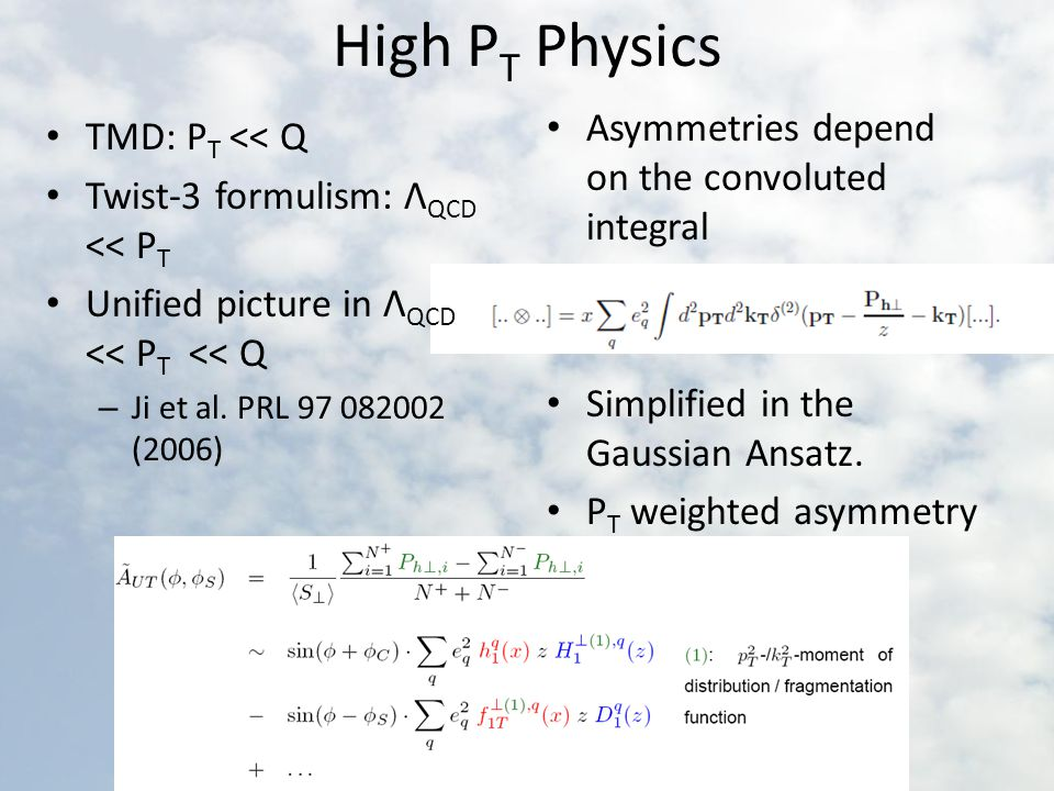 High P T Physics TMD: P T << Q Twist-3 formulism: Λ QCD << P T Unified picture in Λ QCD << P T << Q – Ji et al.