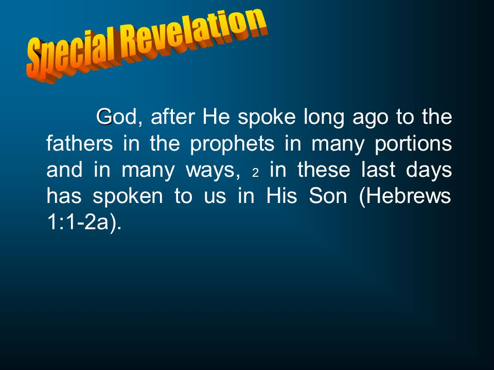 G God, after He spoke long ago to the fathers in the prophets in many portions and in many ways, 2 in these last days has spoken to us in His Son (Hebrews 1:1-2a).