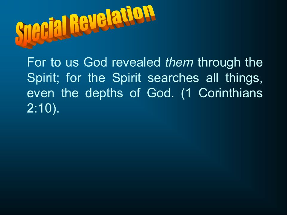 For to us God revealed them through the Spirit; for the Spirit searches all things, even the depths of God.