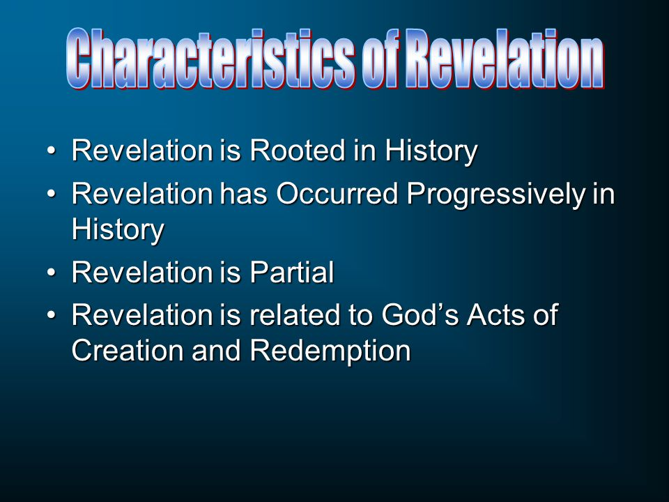 Revelation is Rooted in HistoryRevelation is Rooted in History Revelation has Occurred Progressively in HistoryRevelation has Occurred Progressively in History Revelation is PartialRevelation is Partial Revelation is related to God's Acts of Creation and RedemptionRevelation is related to God's Acts of Creation and Redemption