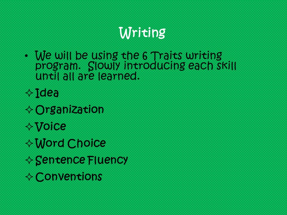 Writing We will be using the 6 Traits writing program.