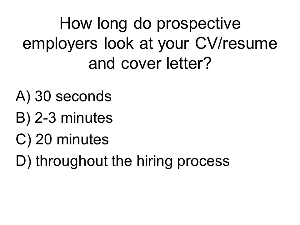 how long do prospective employers look at your cvresume and cover letter