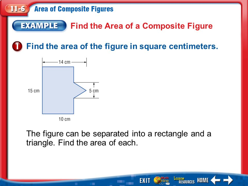 Example 1 Find the Area of a Composite Figure Find the area of the figure in square centimeters.