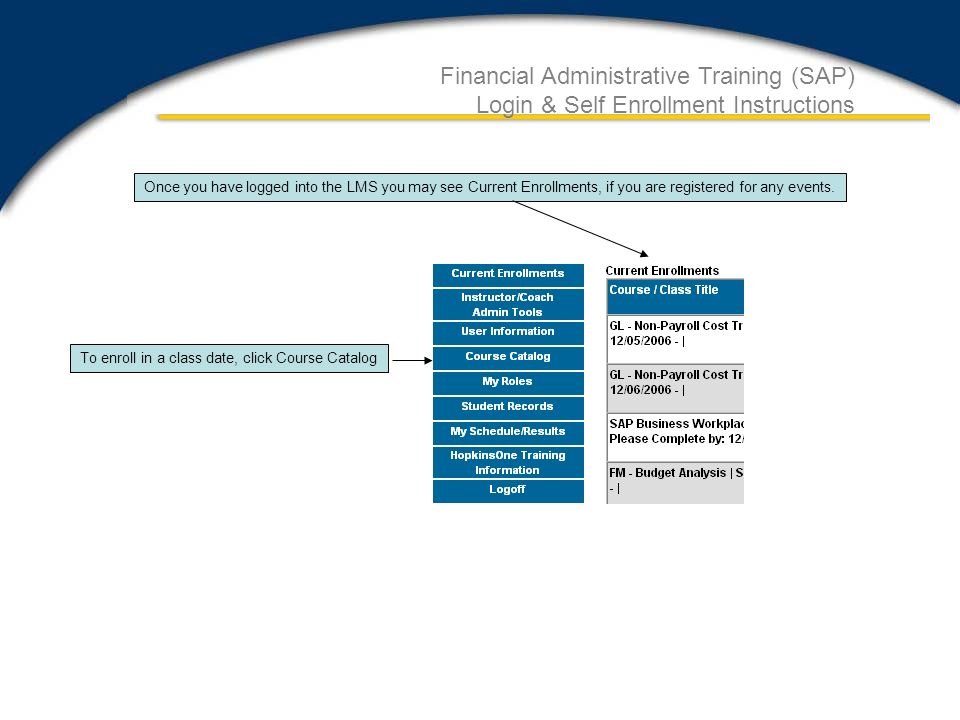 Financial Administrative Training (SAP) Login & Self Enrollment Instructions Once you have logged into the LMS you may see Current Enrollments, if you are registered for any events.