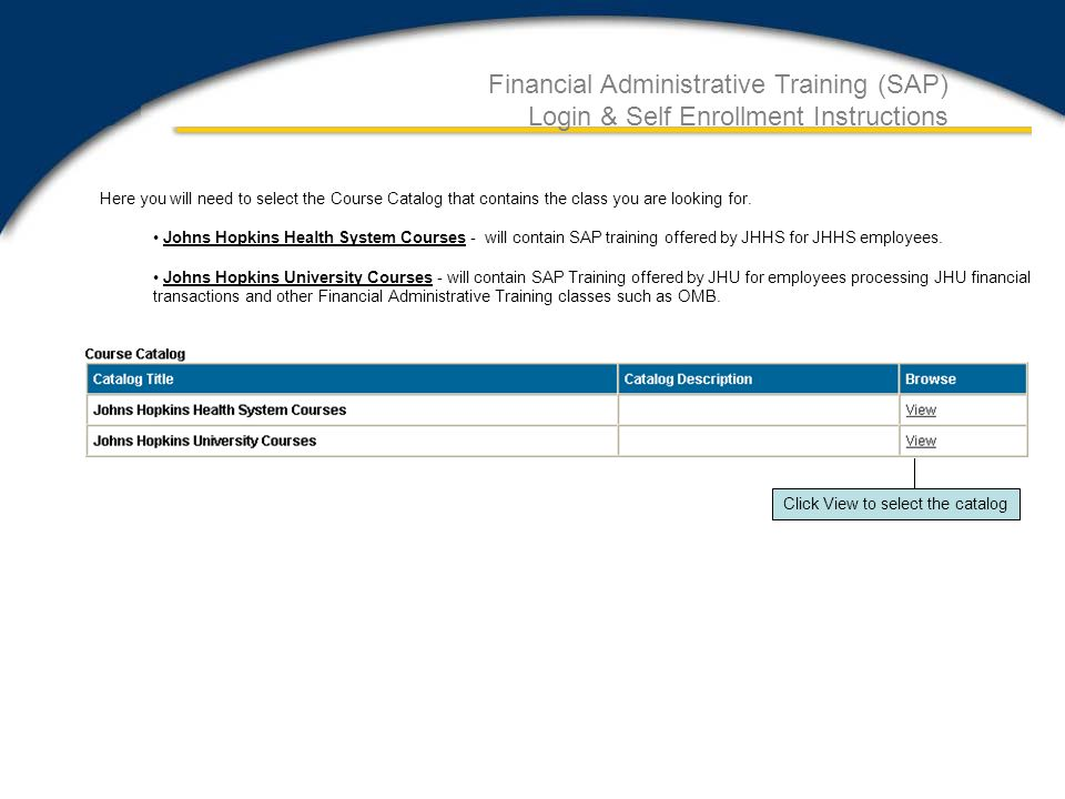 Financial Administrative Training (SAP) Login & Self Enrollment Instructions Here you will need to select the Course Catalog that contains the class you are looking for.