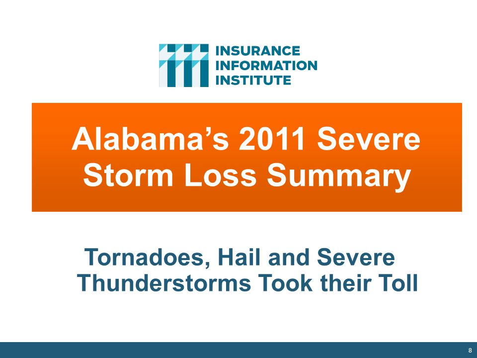 8 Alabama's 2011 Severe Storm Loss Summary Tornadoes, Hail and Severe Thunderstorms Took their Toll
