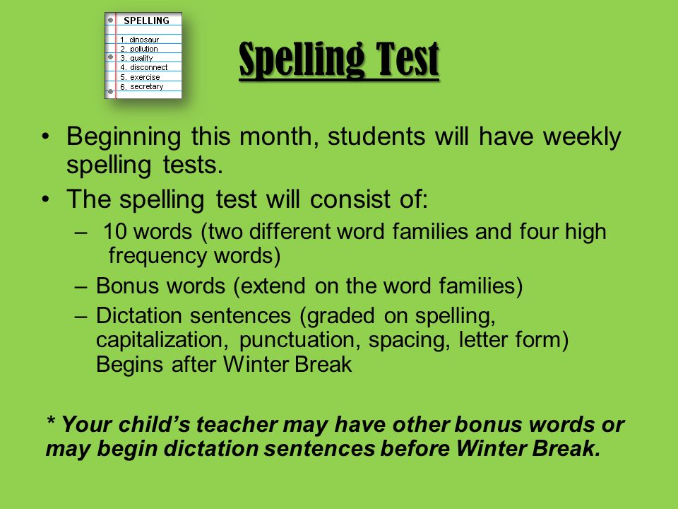 Spelling Test Beginning this month, students will have weekly spelling tests.