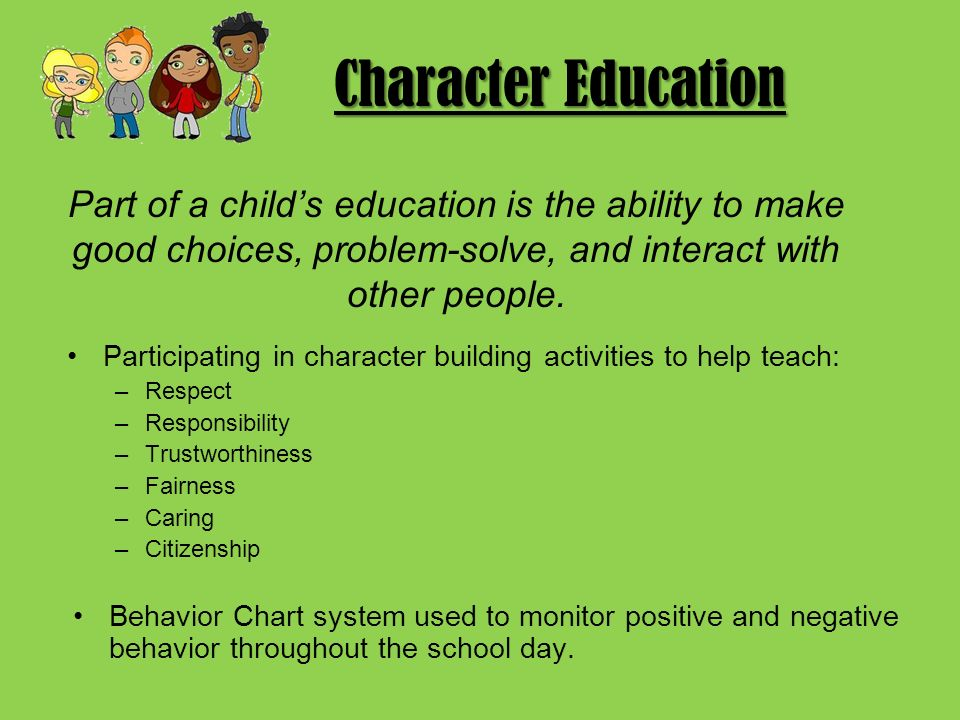 Character Education Part of a child's education is the ability to make good choices, problem-solve, and interact with other people.