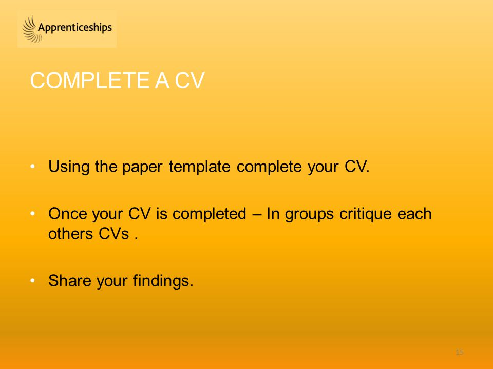 COMPLETE A CV Using the paper template complete your CV.