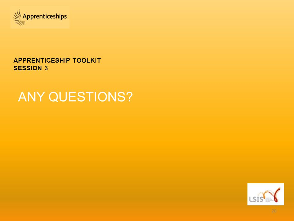 APPRENTICESHIP TOOLKIT SESSION 3 ANY QUESTIONS 20