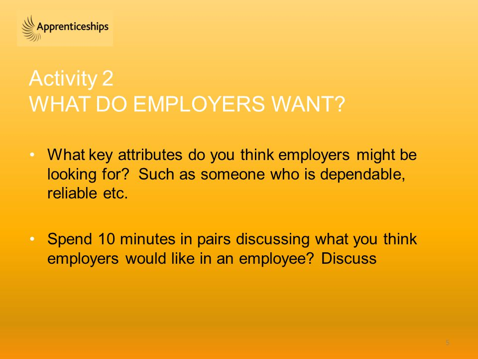 Activity 2 WHAT DO EMPLOYERS WANT. What key attributes do you think employers might be looking for.