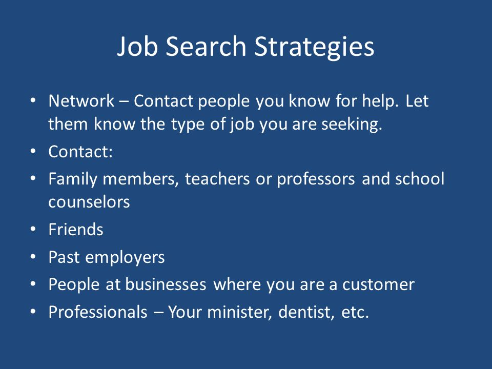 Job Search Strategies Network – Contact people you know for help.