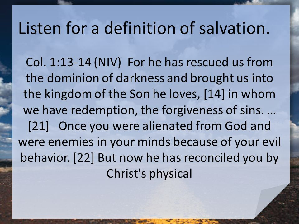 Listen for a definition of salvation. Col.