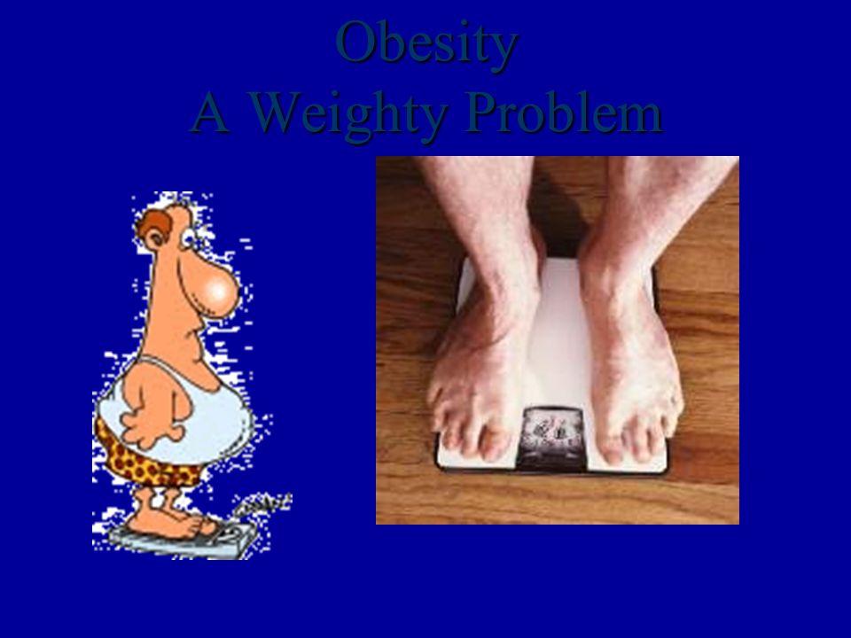 Obesity A Weighty Problem