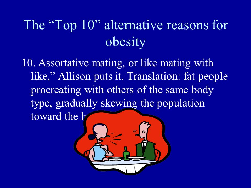The Top 10 alternative reasons for obesity 10.