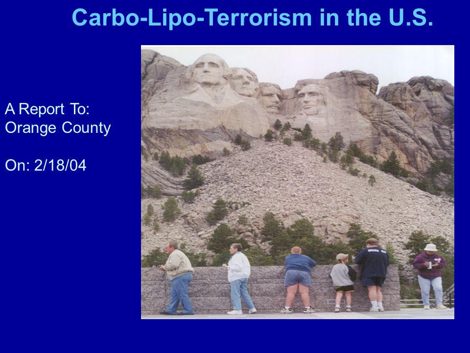 Carbo-Lipo-Terrorism in the U.S. A Report To: Orange County On: 2/18/04