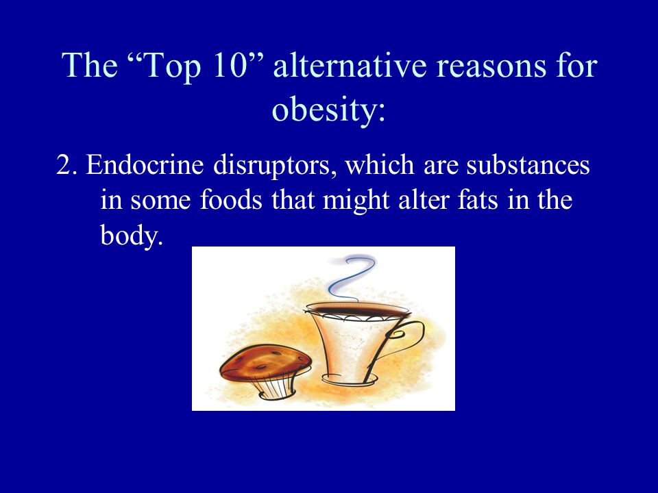 The Top 10 alternative reasons for obesity: 2.