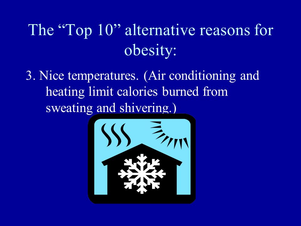 The Top 10 alternative reasons for obesity: 3. Nice temperatures.