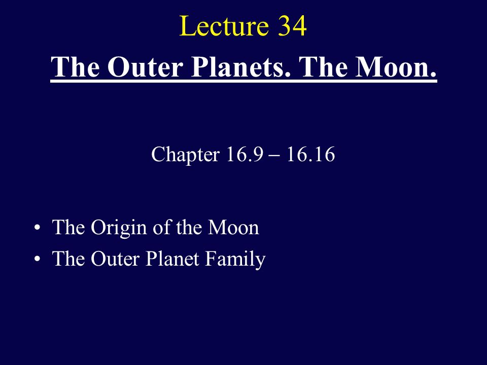 Lecture 34 The Outer Planets. The Moon.