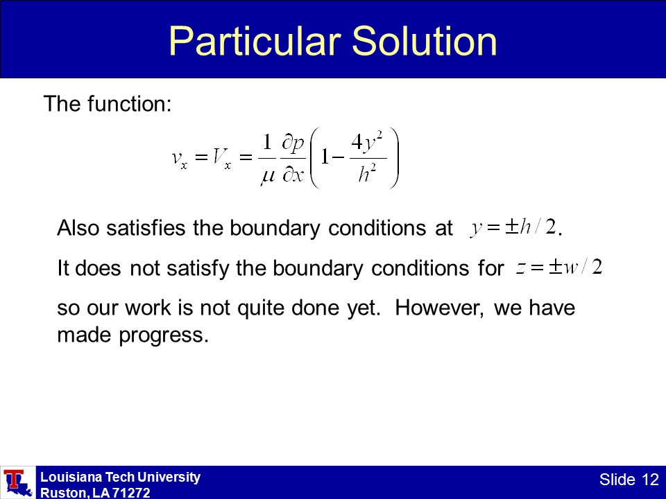Louisiana Tech University Ruston, LA Slide 12 Particular Solution Also satisfies the boundary conditions at.