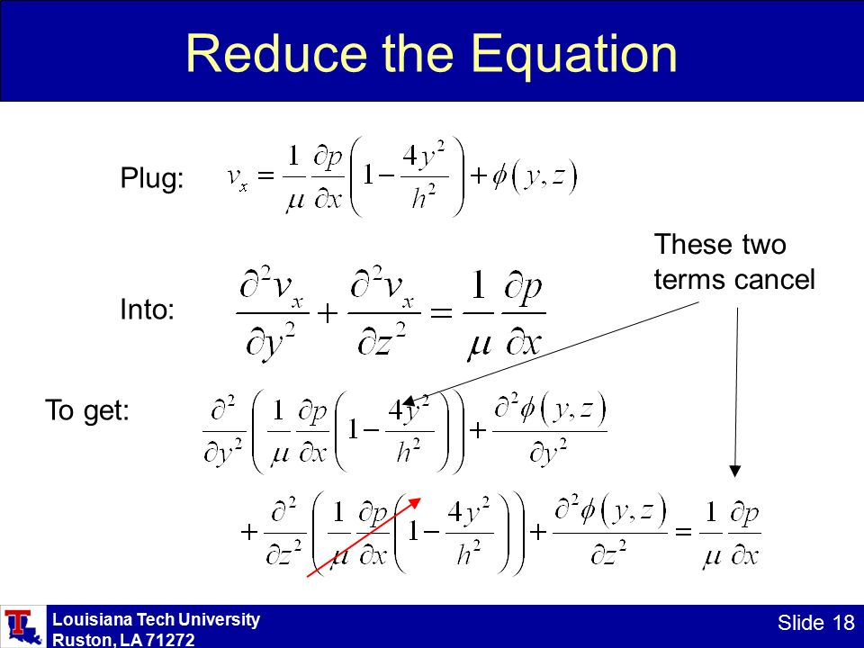 Louisiana Tech University Ruston, LA Slide 18 Reduce the Equation Into: Plug: To get: These two terms cancel