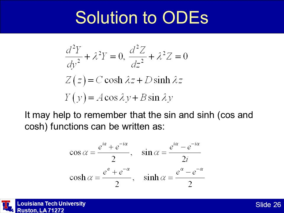 Louisiana Tech University Ruston, LA Slide 26 Solution to ODEs It may help to remember that the sin and sinh (cos and cosh) functions can be written as: