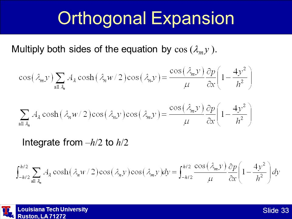 Louisiana Tech University Ruston, LA Slide 33 Orthogonal Expansion Multiply both sides of the equation by cos ( m y ).