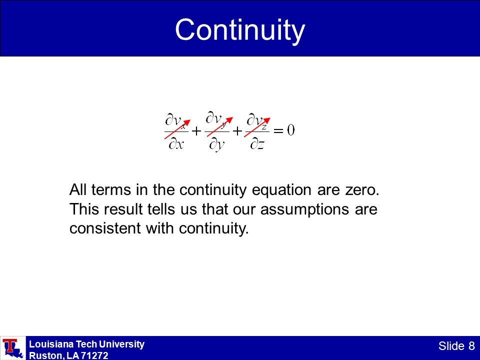 Louisiana Tech University Ruston, LA Slide 8 Continuity All terms in the continuity equation are zero.