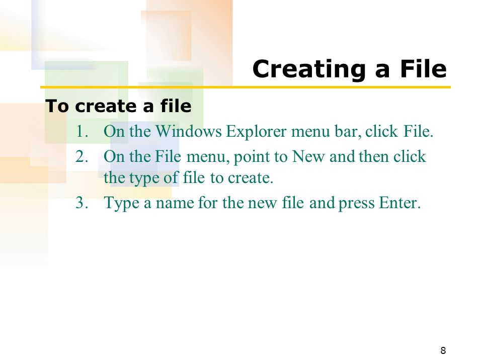 8 Creating a File To create a file 1.On the Windows Explorer menu bar, click File.