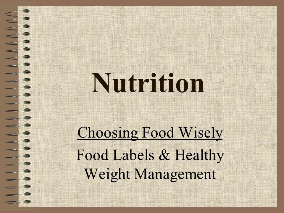 Nutrition Choosing Food Wisely Food Labels & Healthy Weight Management