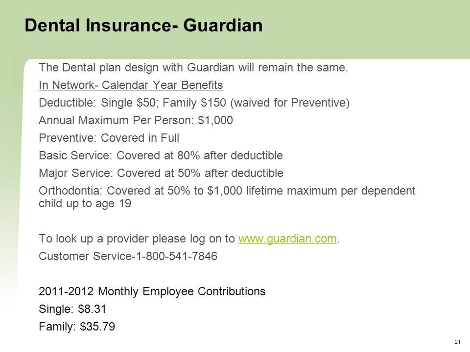 21 Dental Insurance- Guardian The Dental plan design with Guardian will remain the same.