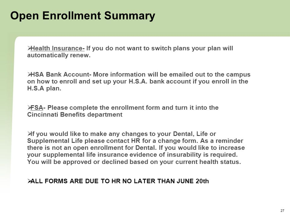 27 Open Enrollment Summary  Health Insurance- If you do not want to switch plans your plan will automatically renew.