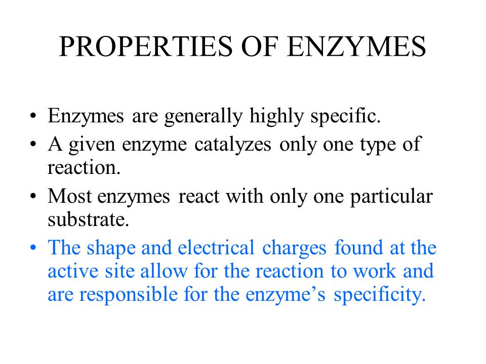 PROPERTIES OF ENZYMES Enzymes are generally highly specific.
