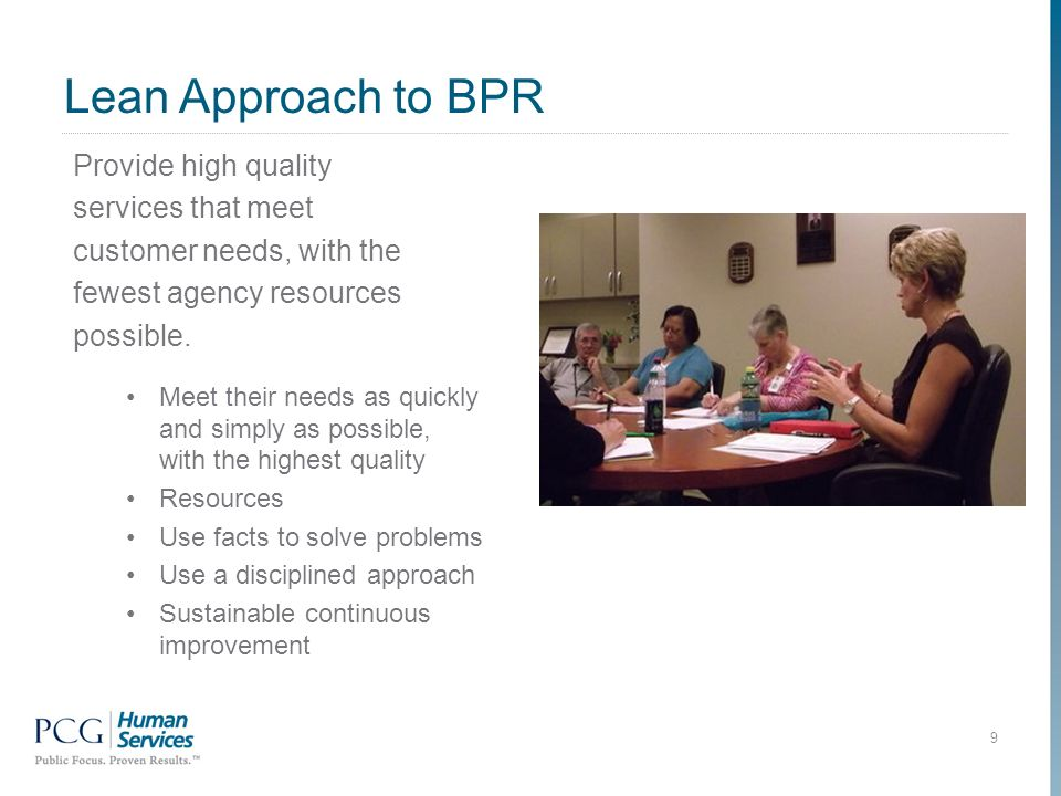 Lean Approach to BPR Provide high quality services that meet customer needs, with the fewest agency resources possible.