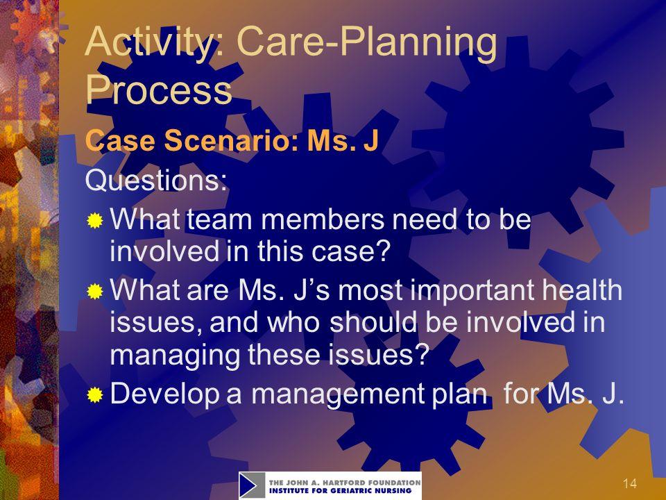 14 Activity: Care-Planning Process Case Scenario: Ms.