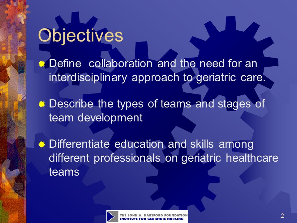 2 Objectives  Define collaboration and the need for an interdisciplinary approach to geriatric care.