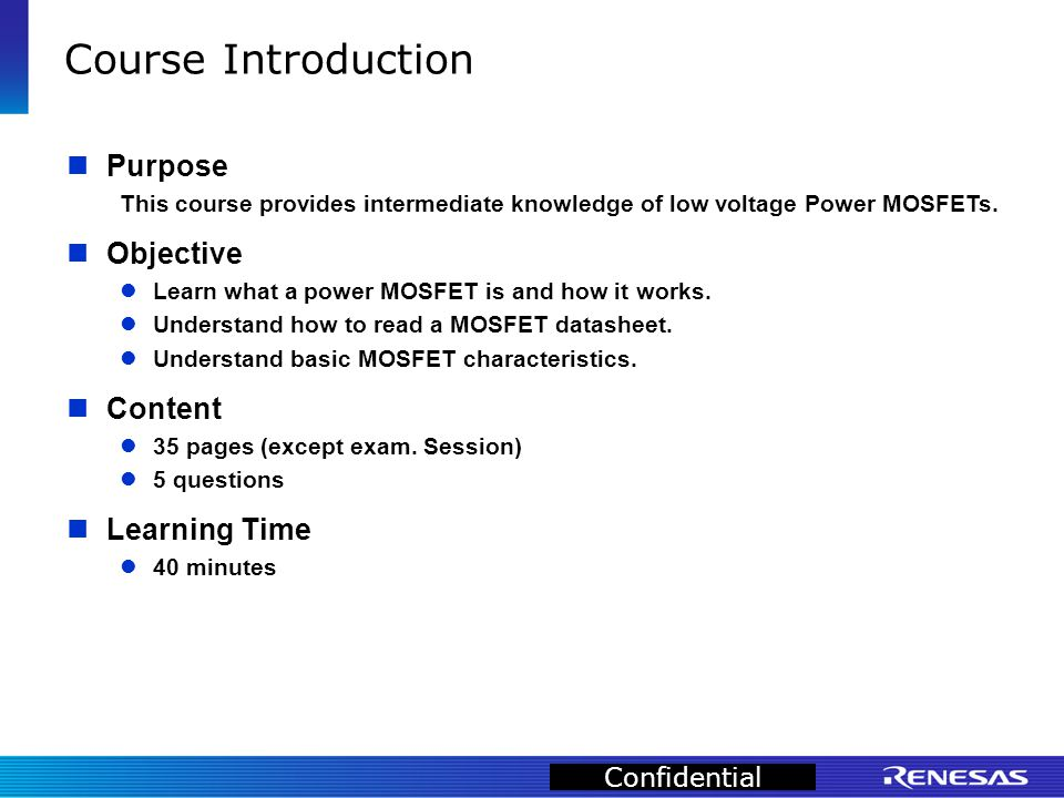 Confidential Course Introduction Purpose This course provides intermediate knowledge of low voltage Power MOSFETs.